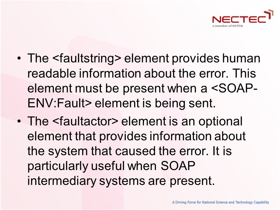 The <faultstring> element provides human readable information about the error. This element must be present when a <SOAP-ENV:Fault> element is being sent.
