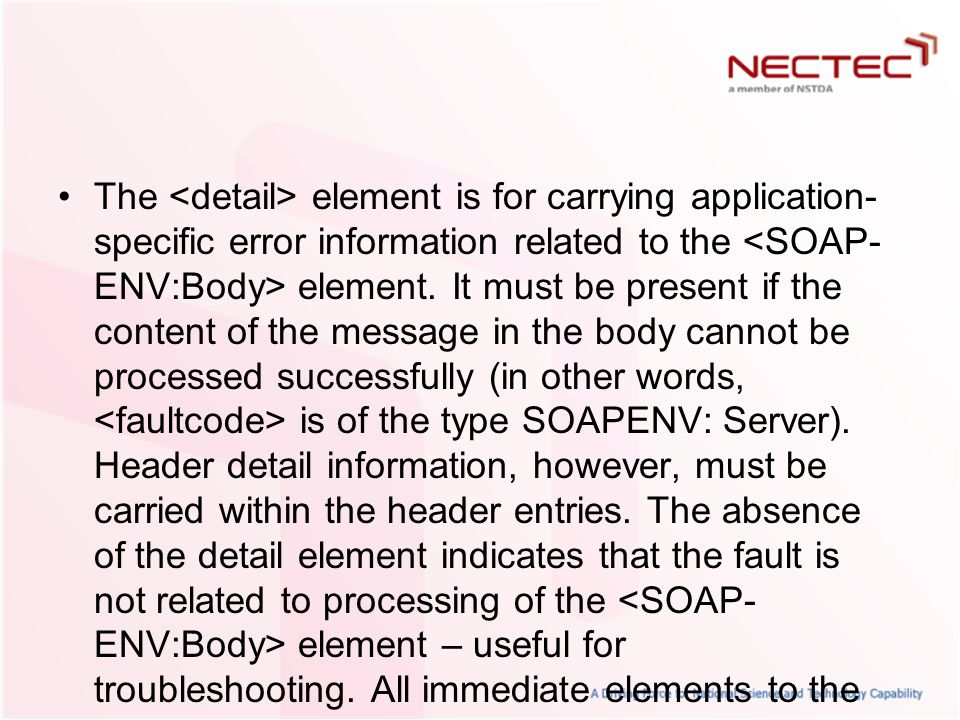 The <detail> element is for carrying application-specific error information related to the <SOAP-ENV:Body> element.