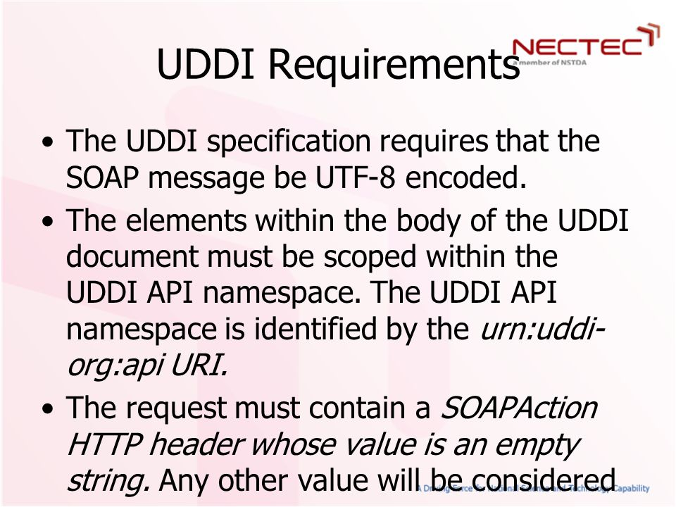 UDDI Requirements The UDDI specification requires that the SOAP message be UTF-8 encoded.