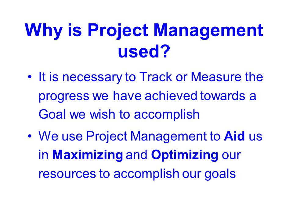 Why is Project Management used