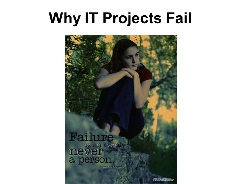 Why IT Projects Fail Let's start with why projects fail.