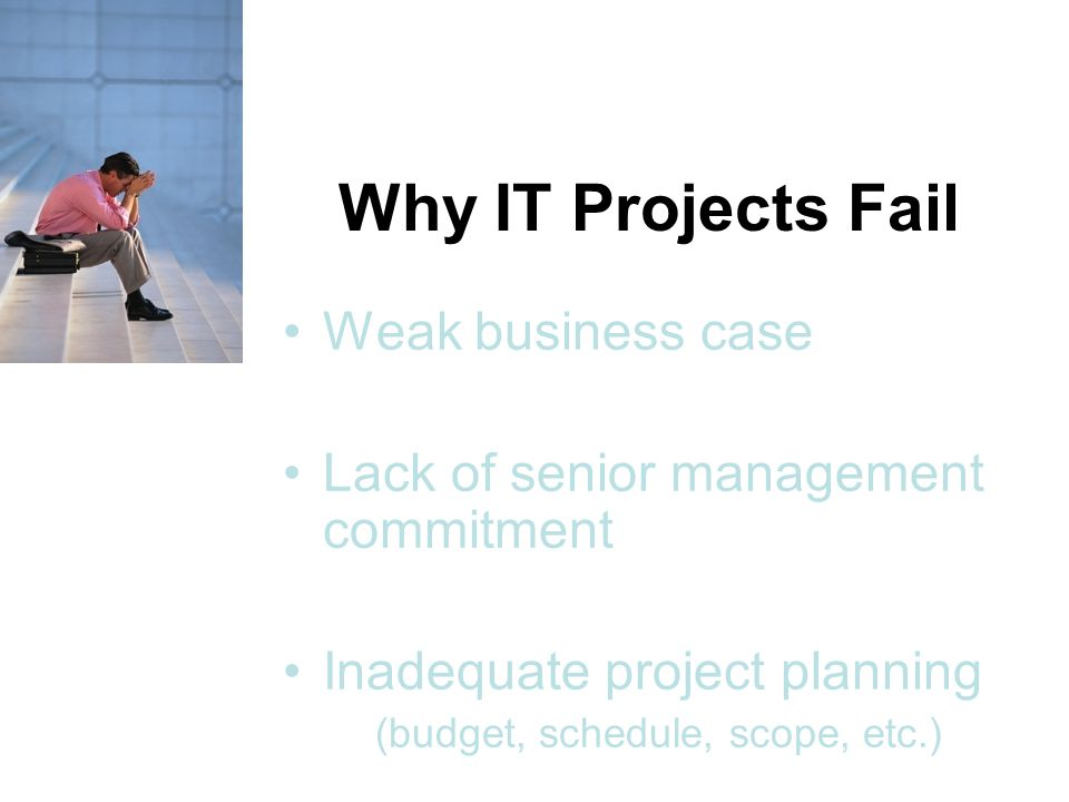 Why IT Projects Fail Weak business case
