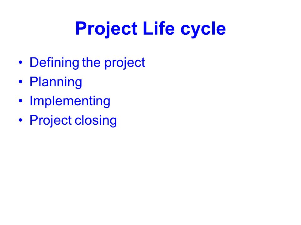 Project Life cycle Defining the project Planning Implementing