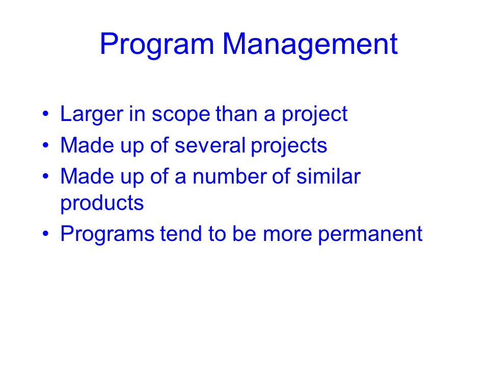 Program Management Larger in scope than a project