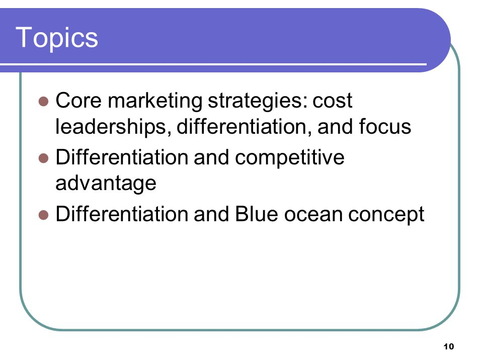 Topics Core marketing strategies: cost leaderships, differentiation, and focus. Differentiation and competitive advantage.