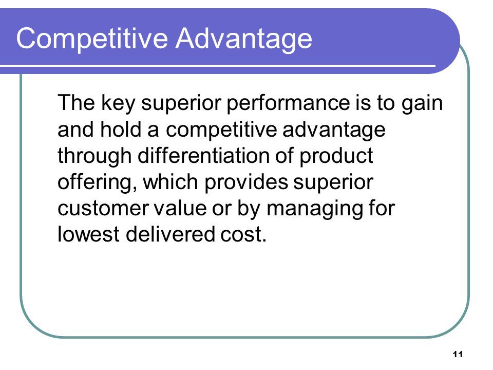 superior customer value a competitive advantage We'll provide superior value for performance and create competitive advantage in of how customers value those components—and what they cost.