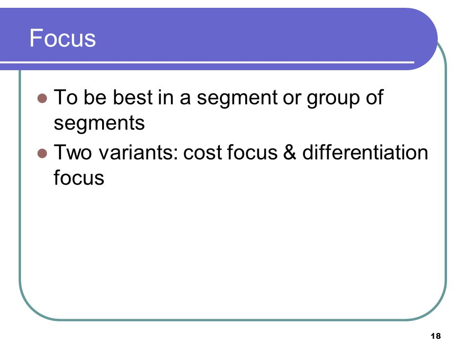 Focus To be best in a segment or group of segments