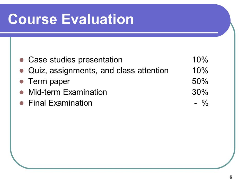 Course Evaluation Case studies presentation 10%