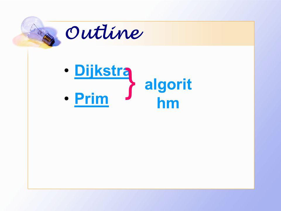 Outline Dijkstra Prim } algorithm