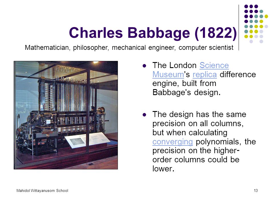 Charles Babbage (1822) Mathematician, philosopher, mechanical engineer, computer scientist.