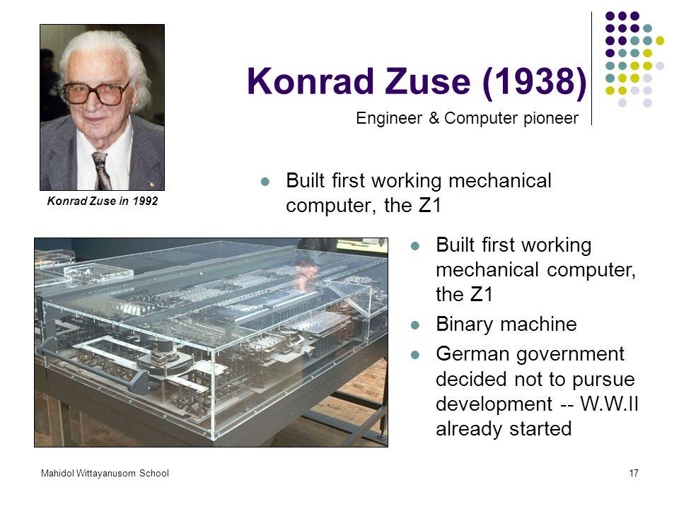 Konrad Zuse (1938) Built first working mechanical computer, the Z1