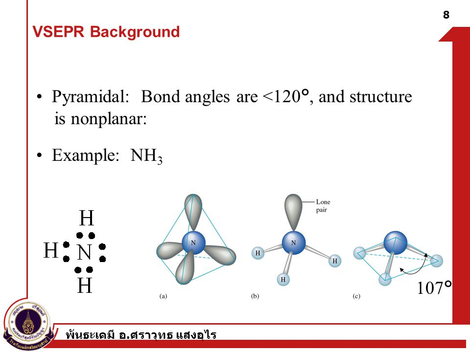 • Pyramidal: Bond angles are <120°, and structure is nonplanar: