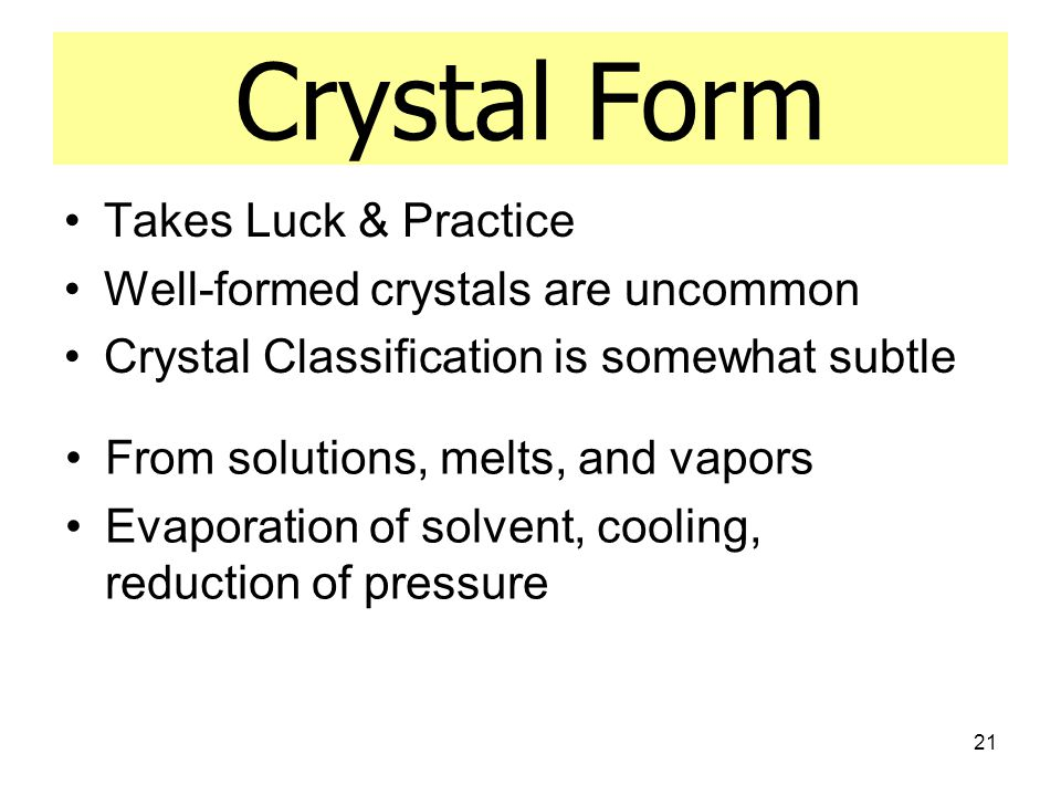 Crystal Form Takes Luck & Practice Well-formed crystals are uncommon