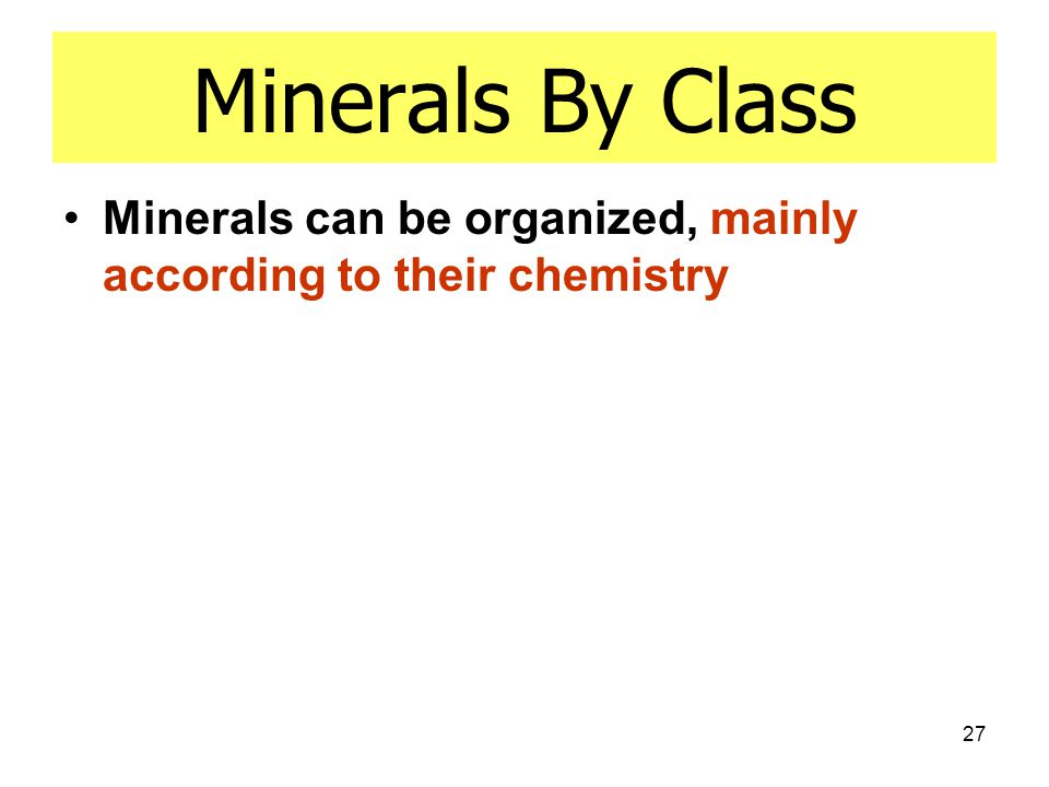 Minerals By Class Minerals can be organized, mainly according to their chemistry