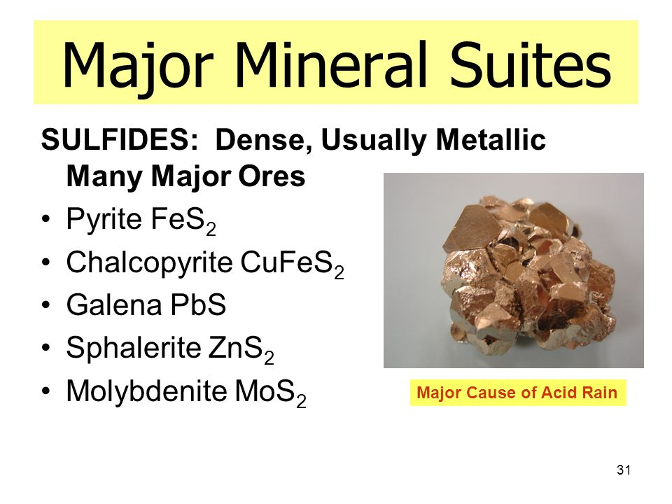 Major Mineral Suites SULFIDES: Dense, Usually Metallic Many Major Ores