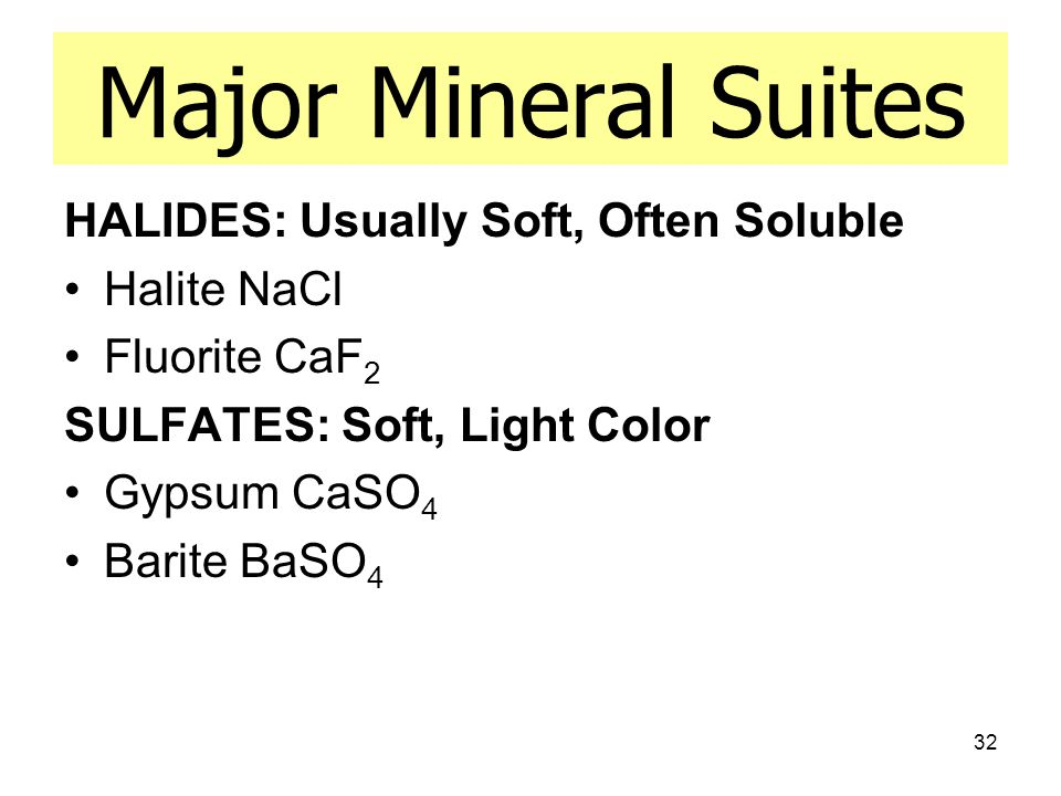 Major Mineral Suites HALIDES: Usually Soft, Often Soluble Halite NaCl