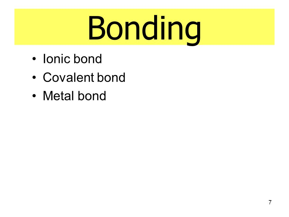 Bonding Ionic bond Covalent bond Metal bond