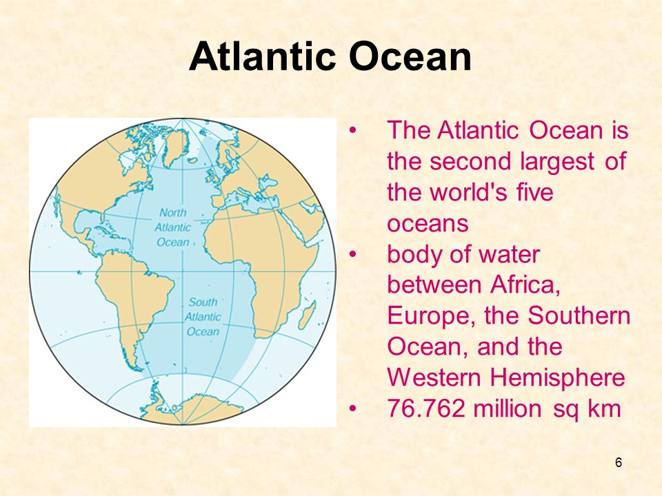 Atlantic Ocean The Atlantic Ocean is the second largest of the world s five oceans.
