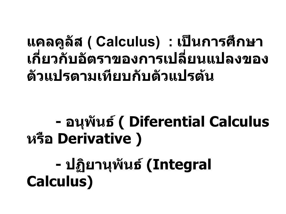 แคลคูลัส ( Calculus) : เป็นการศึกษาเกี่ยวกับอัตราของการเปลี่ยนแปลงของตัวแปรตามเทียบกับตัวแปรต้น
