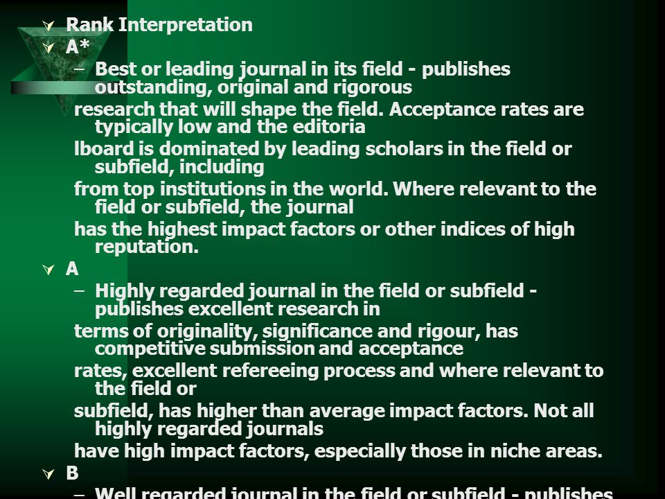 Rank Interpretation A* Best or leading journal in its field - publishes outstanding, original and rigorous.