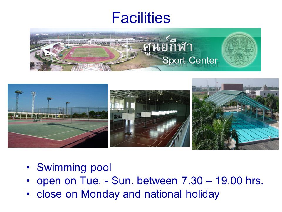 Facilities Swimming pool open on Tue. - Sun. between 7.30 – 19.00 hrs.