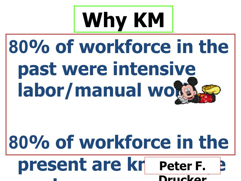 Why KM 80% of workforce in the past were intensive labor/manual work