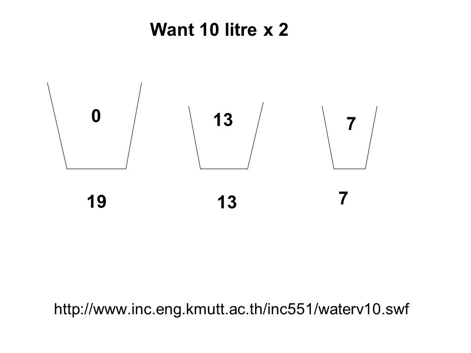 Want 10 litre x 2 13 7 7 19 13 http://www.inc.eng.kmutt.ac.th/inc551/waterv10.swf