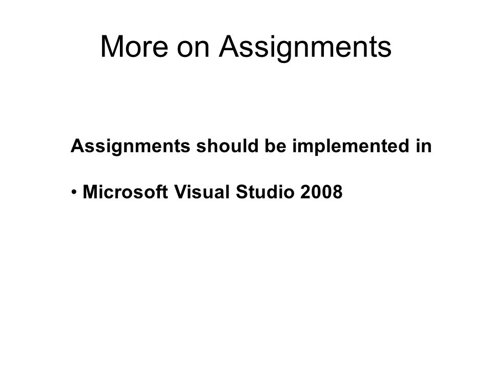 More on Assignments Assignments should be implemented in