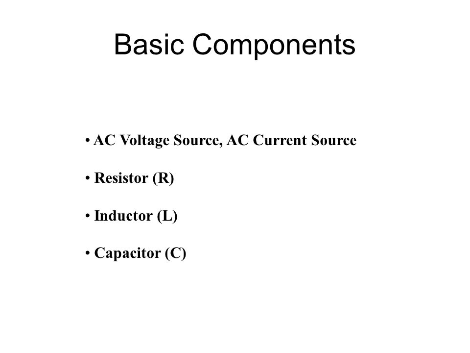 Basic Components AC Voltage Source, AC Current Source Resistor (R)