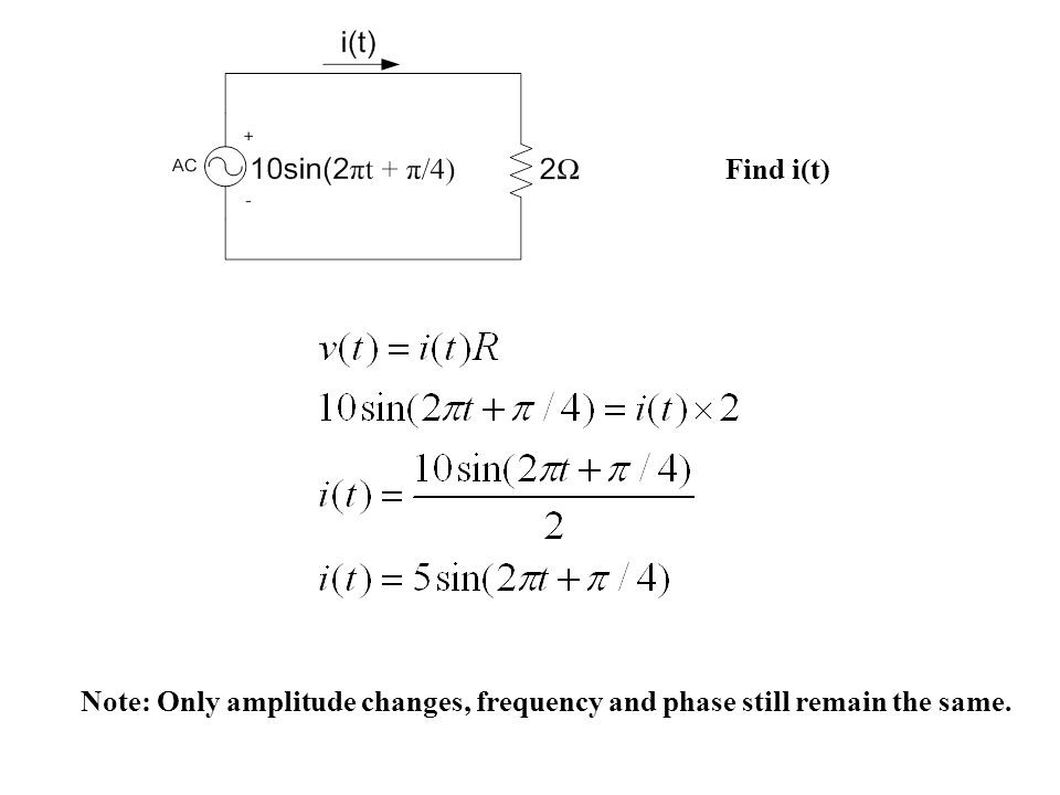 Find i(t) Note: Only amplitude changes, frequency and phase still remain the same.