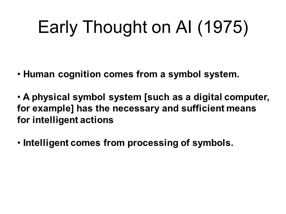 Early Thought on AI (1975) Human cognition comes from a symbol system.