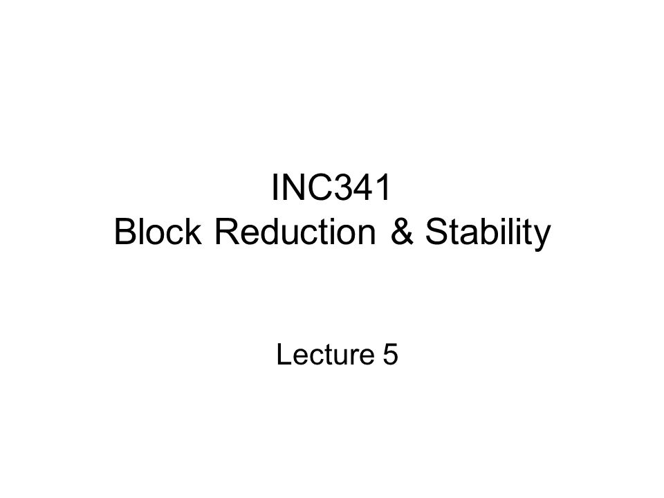 INC341 Block Reduction & Stability