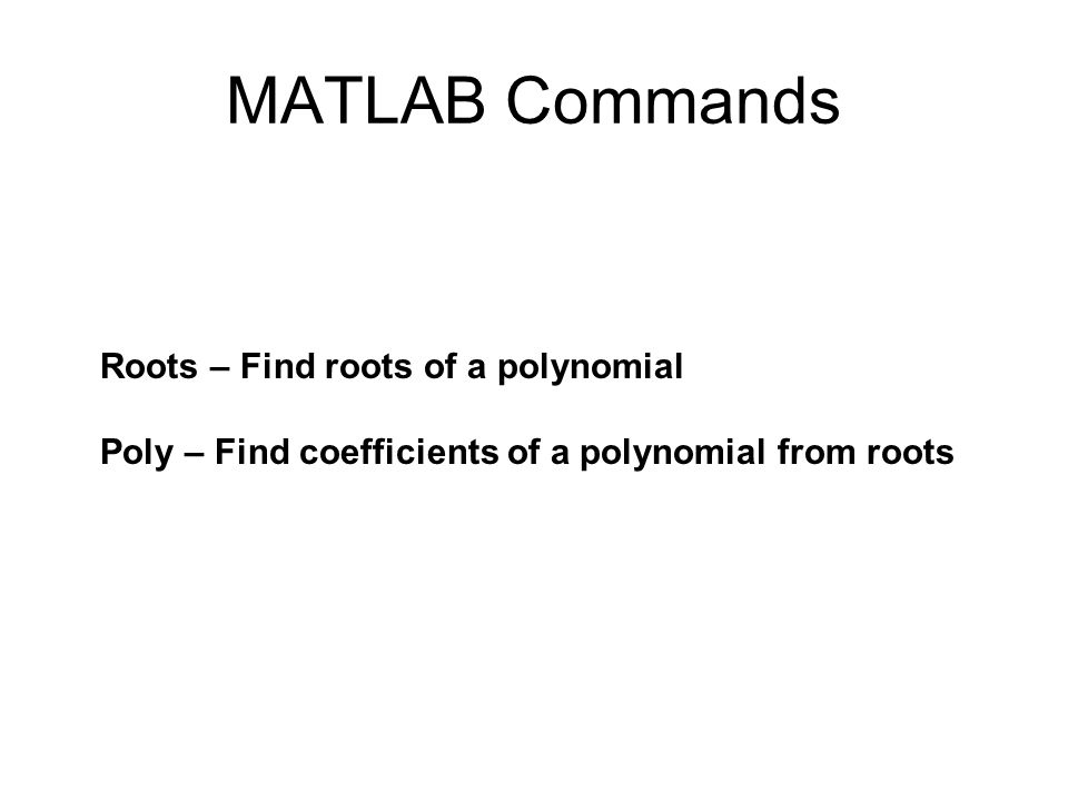 MATLAB Commands Roots – Find roots of a polynomial