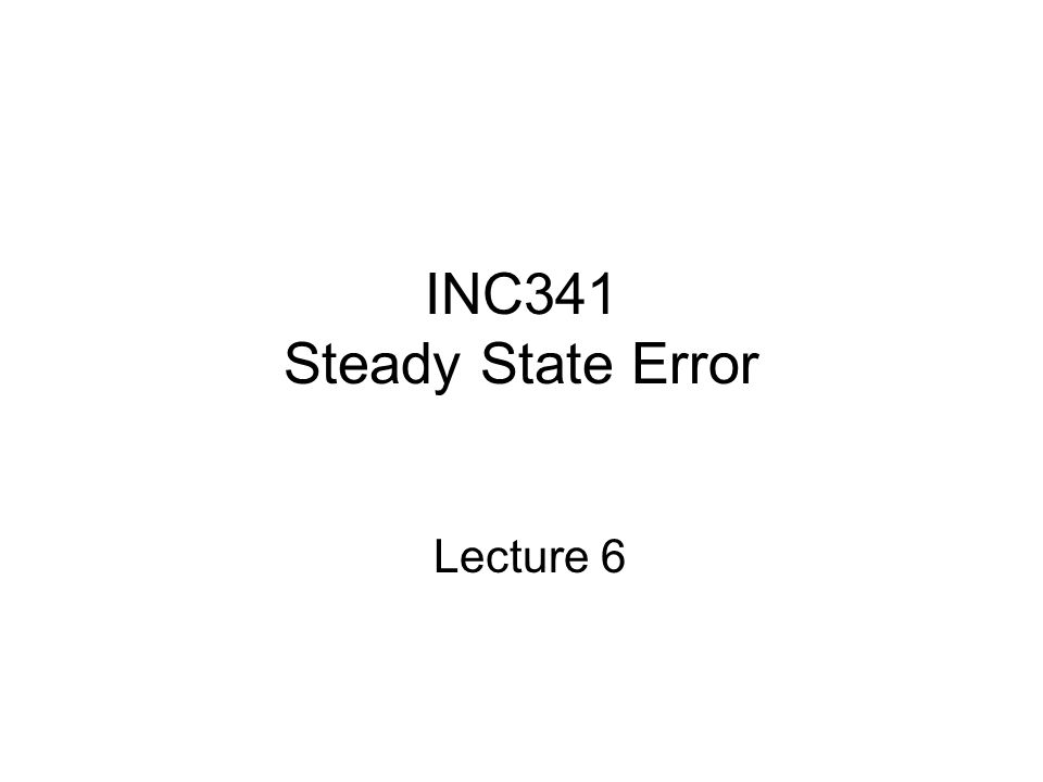 INC341 Steady State Error Lecture 6