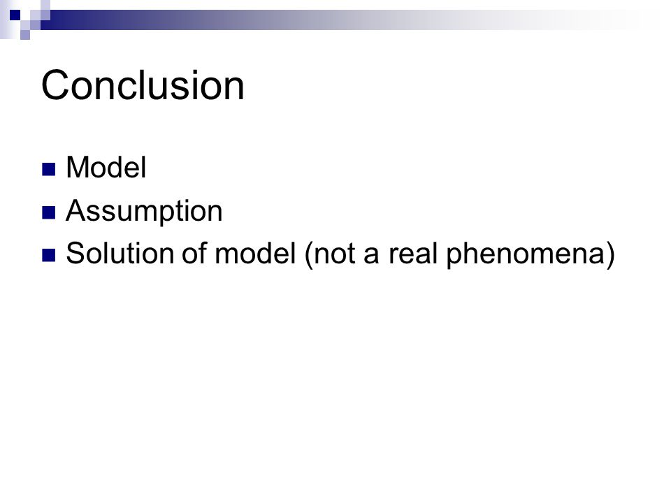 Conclusion Model Assumption Solution of model (not a real phenomena)