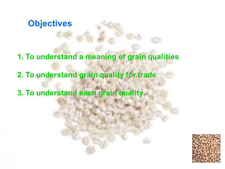 Objectives 1. To understand a meaning of grain qualities