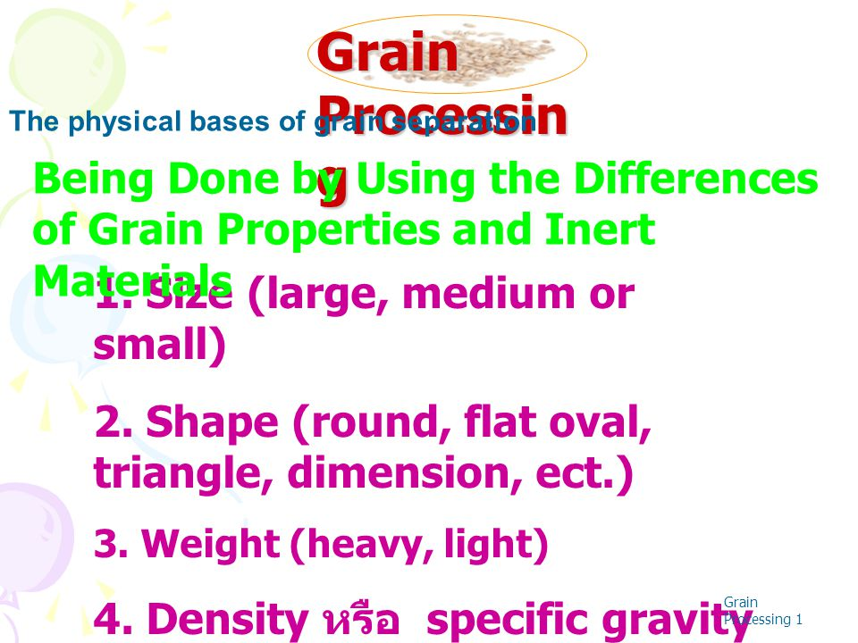 Grain Processing The physical bases of grain separation. Being Done by Using the Differences of Grain Properties and Inert Materials.