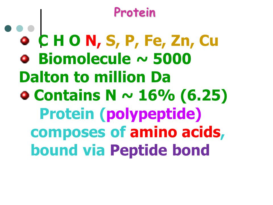 Biomolecule ~ 5000 Dalton to million Da Contains N ~ 16% (6.25)