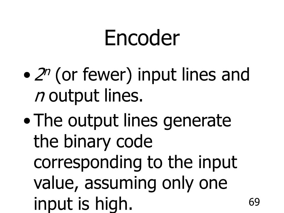 Encoder 2n (or fewer) input lines and n output lines.