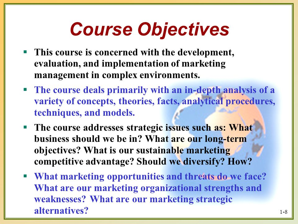 Course Objectives This course is concerned with the development, evaluation, and implementation of marketing management in complex environments.