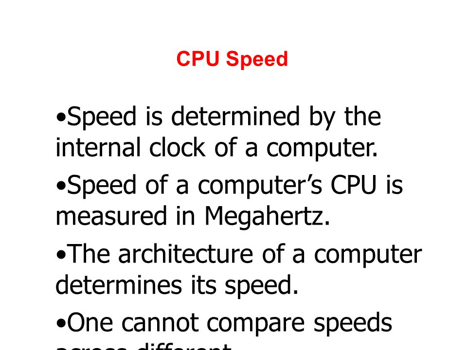 Speed is determined by the internal clock of a computer.