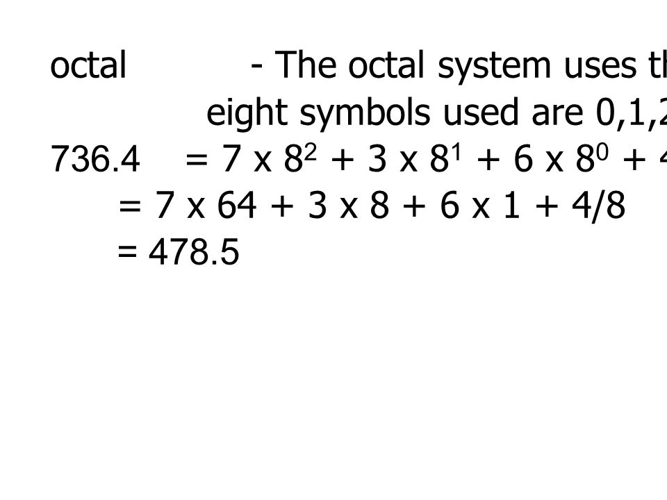 octal - The octal system uses the radix 8. The