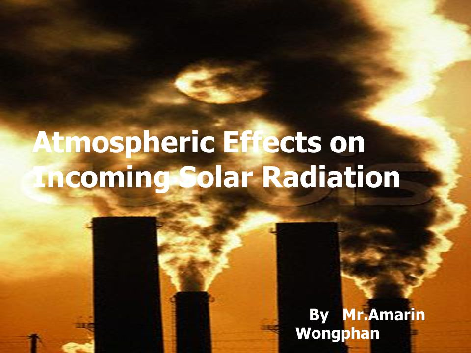 Atmospheric Effects on Incoming Solar Radiation