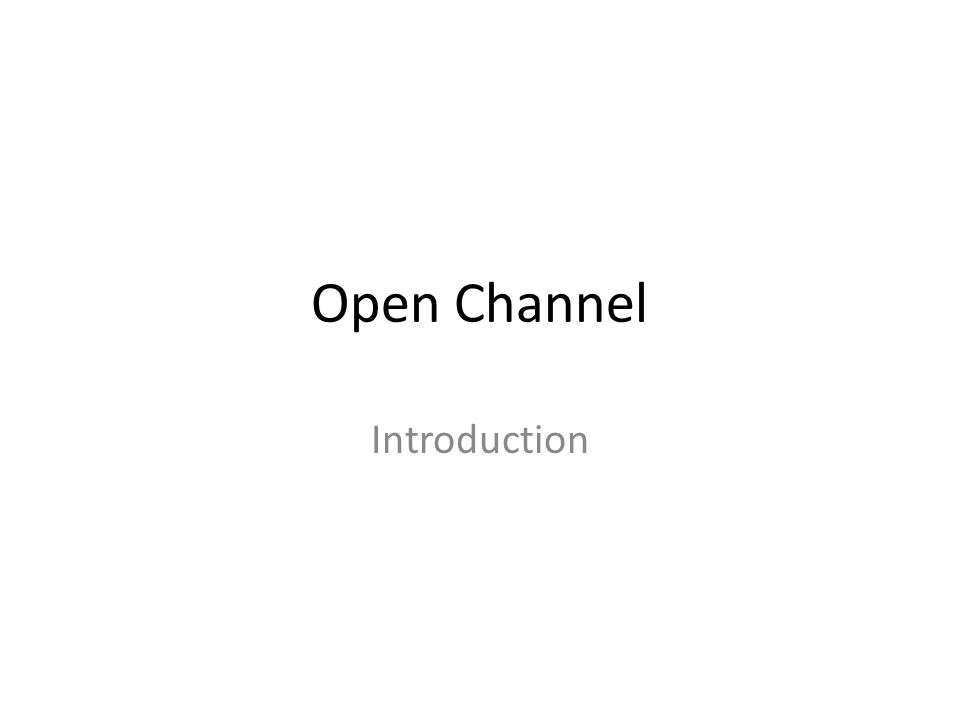 Open Channel Introduction