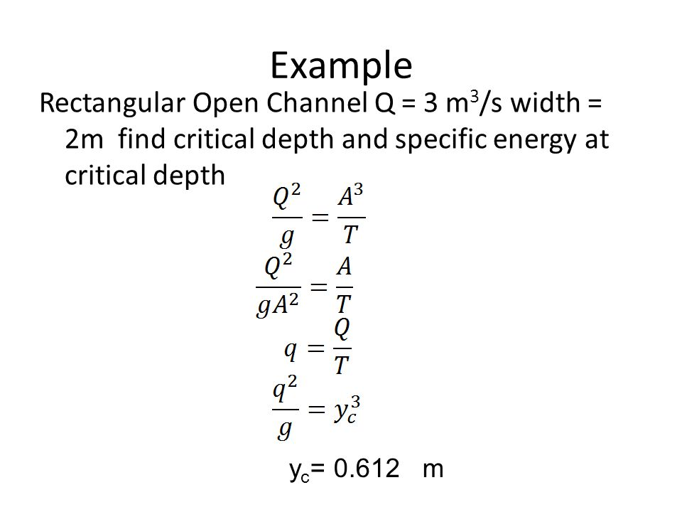 Example Rectangular Open Channel Q = 3 m3/s width = 2m find critical depth and specific energy at critical depth.