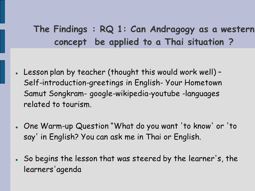 The Findings : RQ 1: Can Andragogy as a western concept be applied to a Thai situation