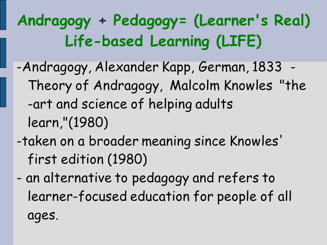 Andragogy + Pedagogy= (Learner s Real) Life-based Learning (LIFE)