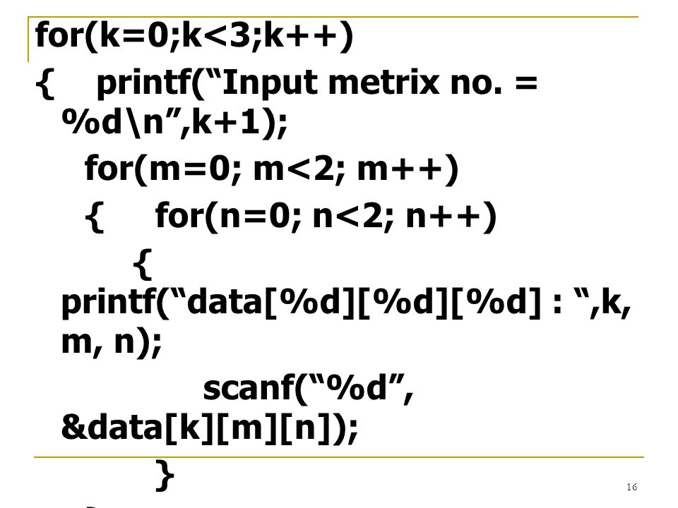 for(k=0;k<3;k++) { printf( Input metrix no. = %d\n ,k+1); for(m=0; m<2; m++) { for(n=0; n<2; n++)