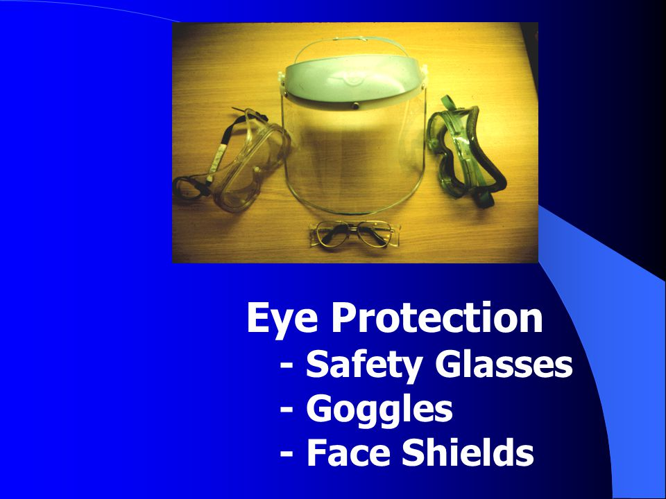 Eye Protection - Safety Glasses - Goggles - Face Shields