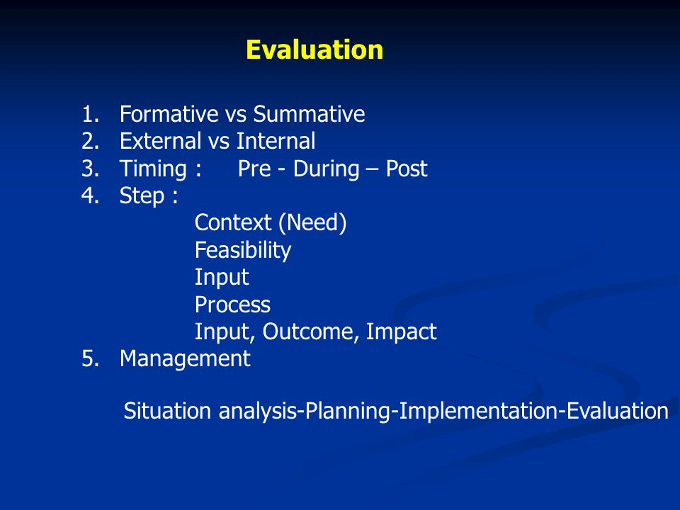 Evaluation Formative vs Summative External vs Internal